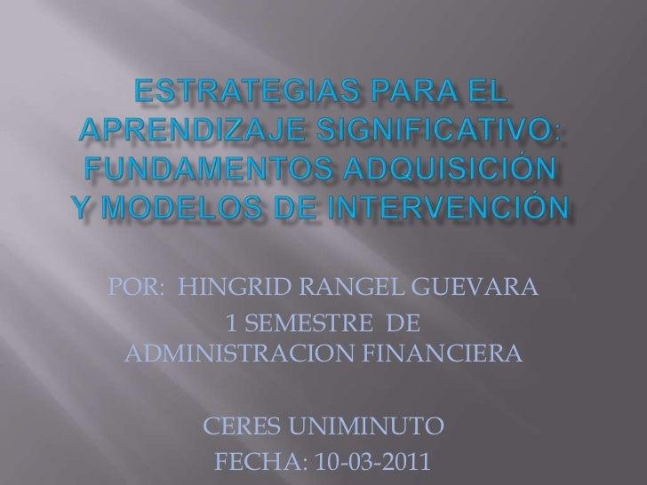 Estrategias para el aprendizaje significativo: fundamentos adquisicióny modelos de intervención <br />POR:  HINGRID RANGEL...