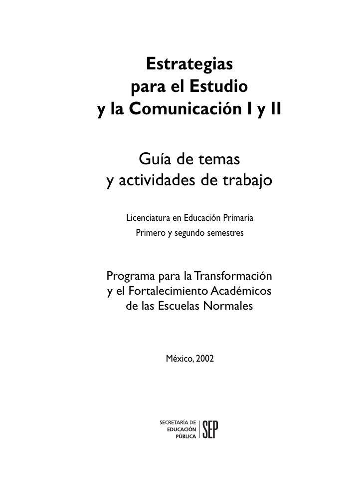 Estrategias     para el Estudioy la Comunicación I y II      Guía de temas y actividades de trabajo    Licenciatura en Edu...