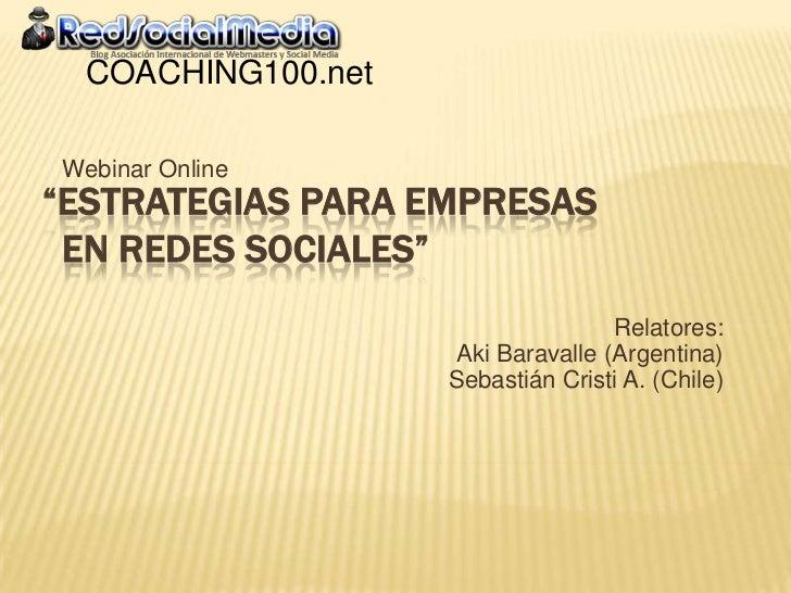 """COACHING100.netWebinar Online""""ESTRATEGIAS PARA EMPRESAS EN REDES SOCIALES""""                                   Relatores:   ..."""