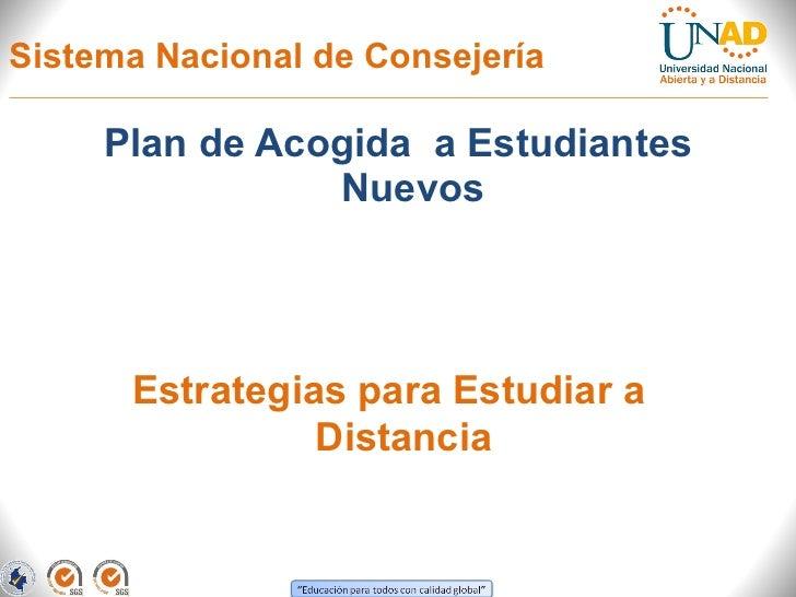Sistema Nacional de Consejería <ul><li>Plan de Acogida  a Estudiantes Nuevos </li></ul>Estrategias para Estudiar a Distancia