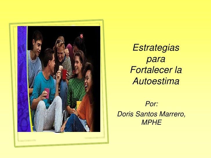 Estrategias para Fortalecer la Autoestima<br />Por: <br />Doris Santos Marrero, MPHE<br />