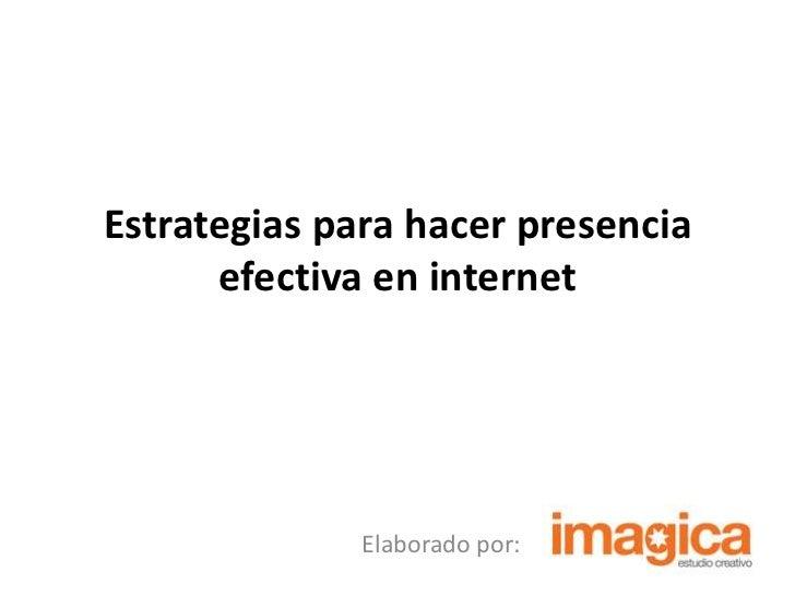 Estrategias para hacer  presencia efectiva  en internet