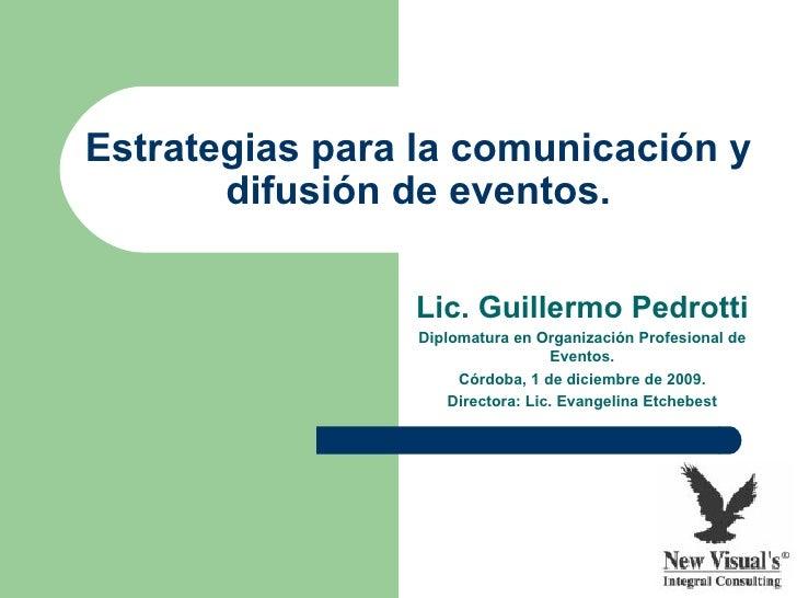 Estrategias para la comunicación y       difusión de eventos.                Lic. Guillermo Pedrotti                 Diplo...