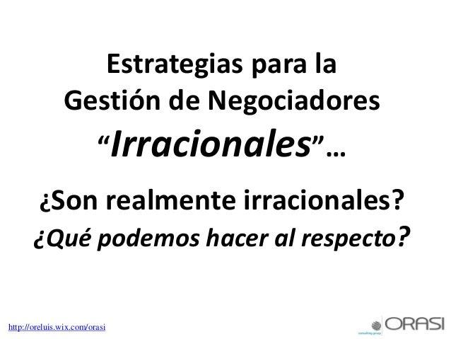 """Estrategias para la Gestión de Negociadores """"Irracionales""""… ¿Son realmente irracionales? ¿Qué podemos hacer al respecto? h..."""