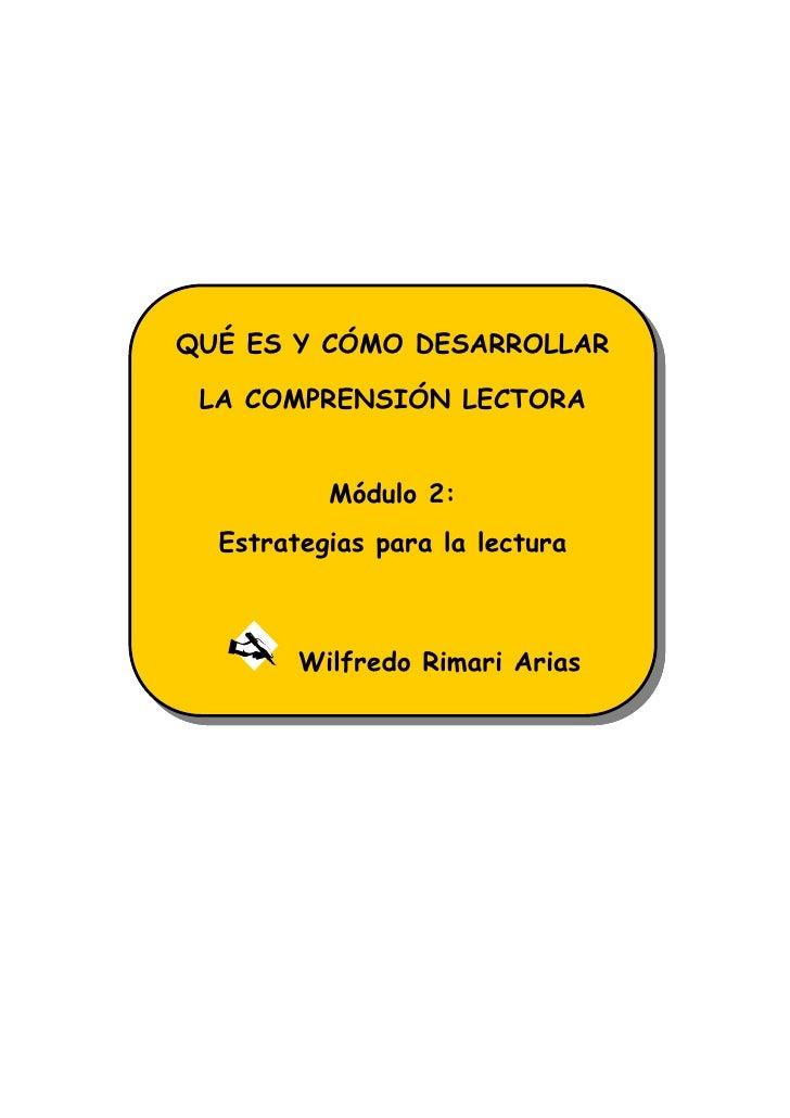 QUÉ ES Y CÓMO DESARROLLAR LA COMPRENSIÓN LECTORA          Módulo 2:  Estrategias para la lectura        Wilfredo Rimari Ar...