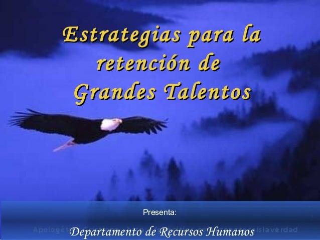 Estrategias para la   retención de Grandes Talentos