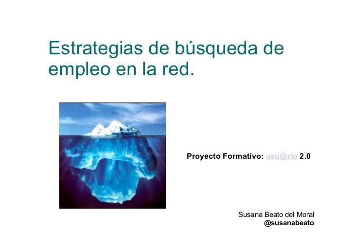 Estrategias de búsqueda deempleo en la red.               Proyecto Formativo: usu@rio 2.0                           Susana...
