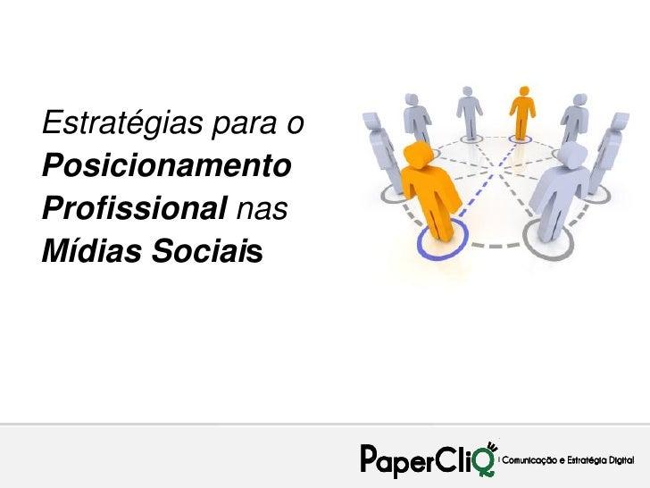 Estratégias para oPosicionamentoProfissional nasMídias Sociais