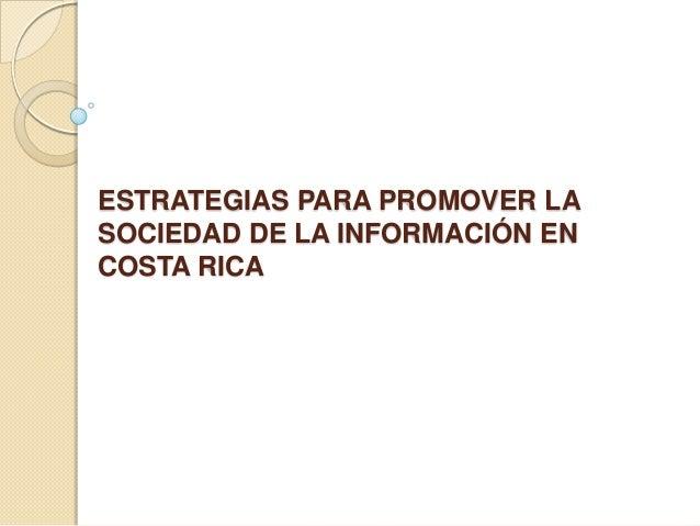 ESTRATEGIAS PARA PROMOVER LASOCIEDAD DE LA INFORMACIÓN ENCOSTA RICA