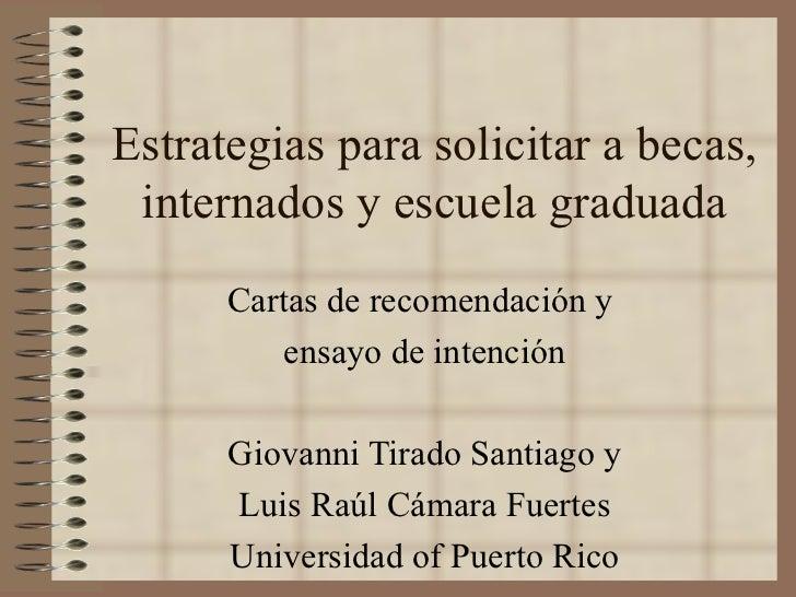 Estrategias para solicitar a becas, internados y escuela graduada      Cartas de recomendación y          ensayo de intenc...