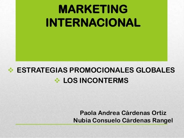 MARKETING        INTERNACIONAL ESTRATEGIAS PROMOCIONALES GLOBALES           LOS INCONTERMS                Paola Andrea C...