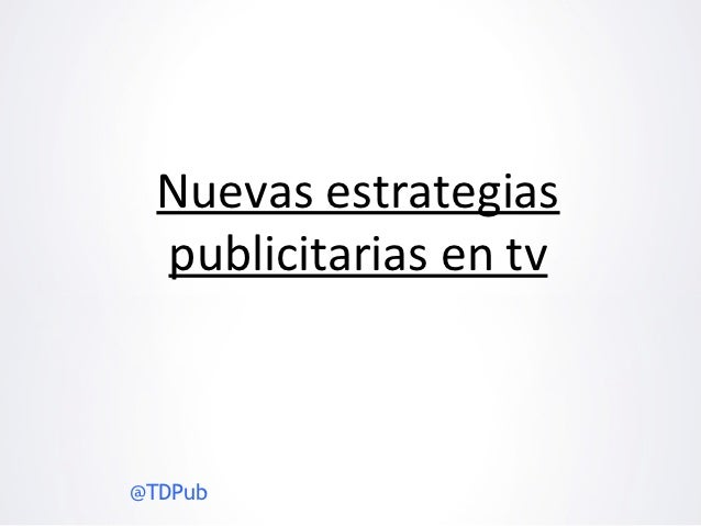 Nuevas estrategias  publicitarias en tv@TDPub