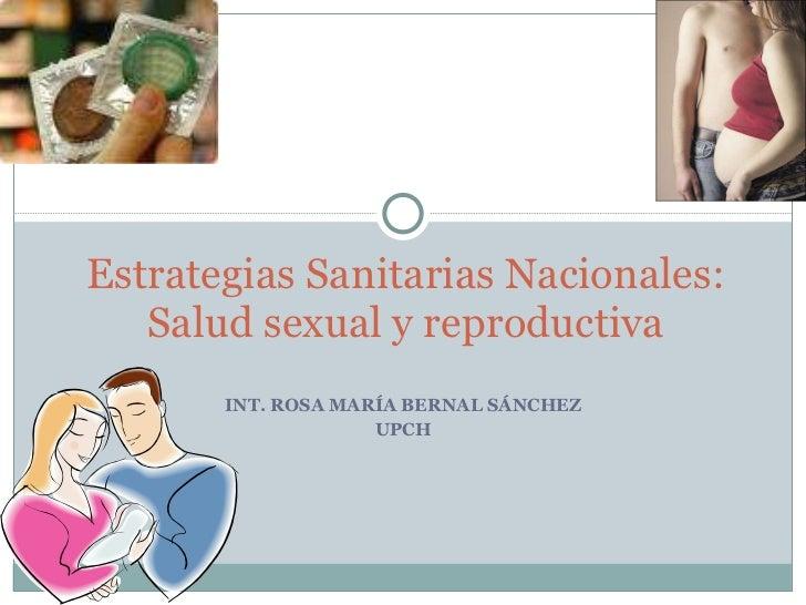 INT. ROSA MARÍA BERNAL SÁNCHEZ UPCH Estrategias Sanitarias Nacionales: Salud sexual y reproductiva