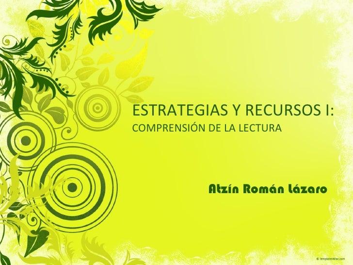 ESTRATEGIAS Y RECURSOS I: COMPRENSIÓN DE LA LECTURA Atzín Román Lázaro