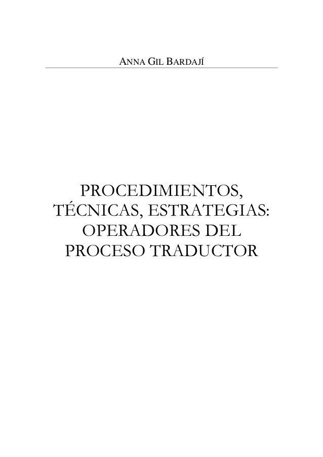 ANNA GIL BARDAJÍ  PROCEDIMIENTOS,TÉCNICAS, ESTRATEGIAS:   OPERADORES DEL PROCESO TRADUCTOR