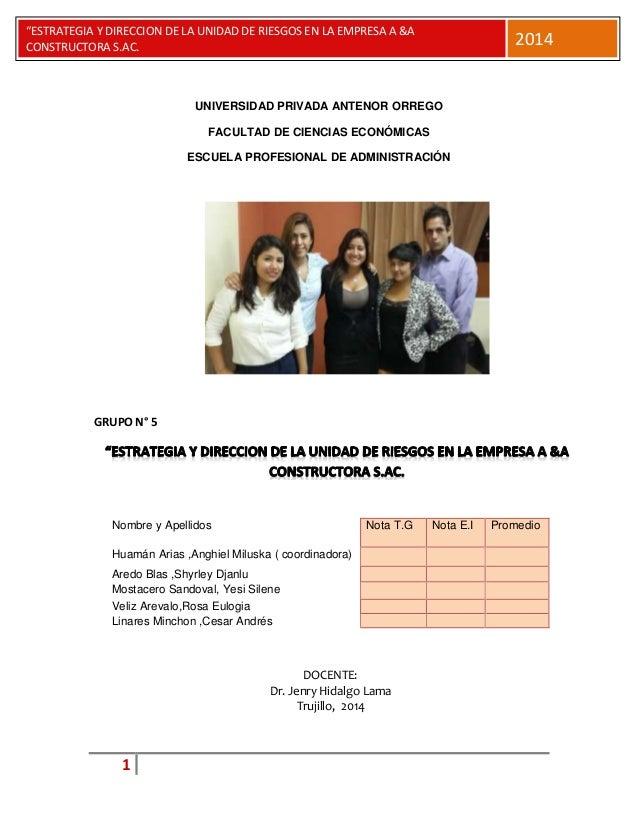 """1 """"ESTRATEGIA Y DIRECCION DE LA UNIDAD DE RIESGOS EN LA EMPRESA A &A CONSTRUCTORA S.AC. 2014 UNIVERSIDAD PRIVADA ANTENOR O..."""