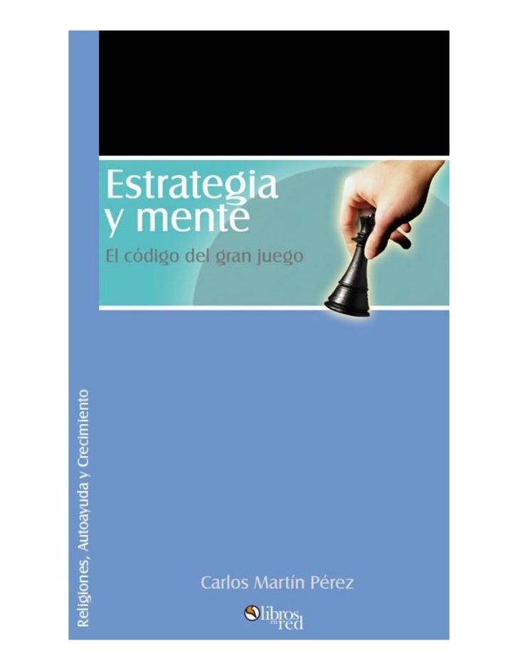 Estrategia y menteEl código del gran juego   Carlos Martín Pérez               Colección Religiones, Autoayuda y Crecimien...