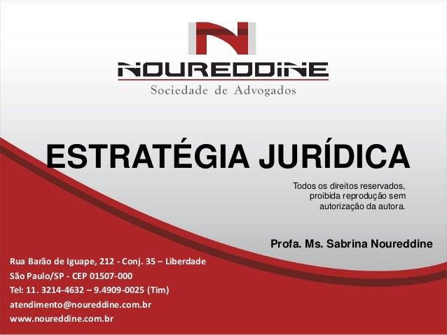 ESTRATÉGIA JURÍDICA Rua Barão de Iguape, 212 - Conj. 35 – Liberdade São Paulo/SP - CEP 01507-000 Tel: 11. 3214-4632 – 9.49...