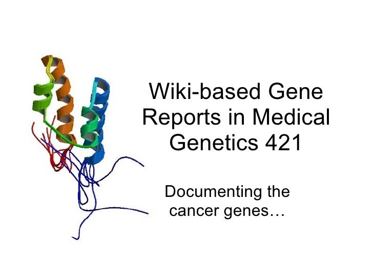 Wiki-based Gene Reports in Medical Genetics 421 Documenting the cancer genes…