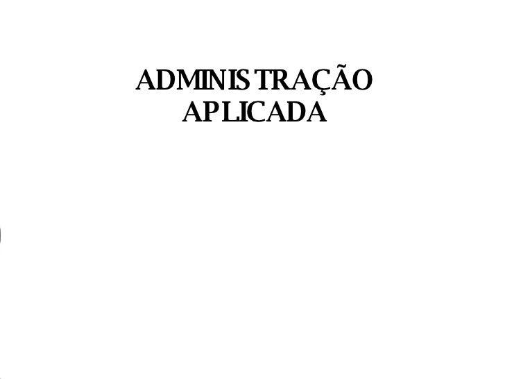 ADMINISTRAÇÃO APLICADA
