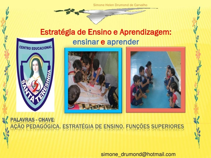 Simone Helen Drumond de Carvalho                Estratégia de Ensino e Aprendizagem:                     ensinar e aprende...