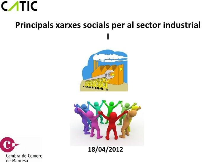 Principals xarxes socials per al sector industrial                        I                   18/04/2012