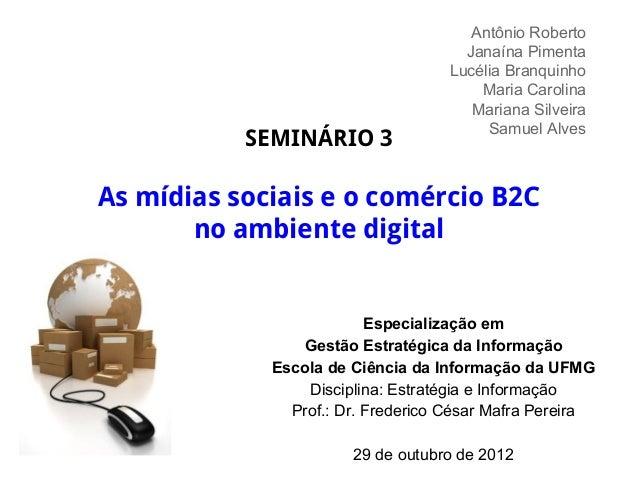 SEMINÁRIO 3 As mídias sociais e o comércio B2C no ambiente digital Antônio Roberto Janaína Pimenta Lucélia Branquinho Mari...