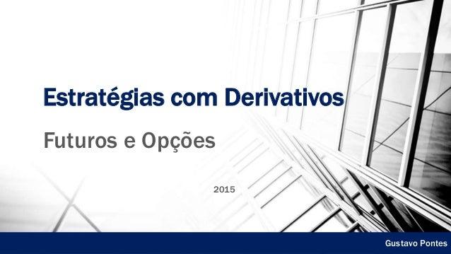 Estratégias com Derivativos Futuros e Opções 2015 Gustavo Pontes