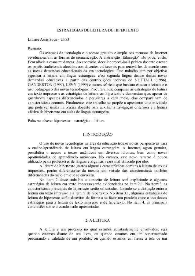 ESTRATÉGIAS DE LEITURA DE HIPERTEXTO Liliane Assis Sade - UFSJ Resumo: Os avanços da tecnologia e o acesso gratuito e ampl...
