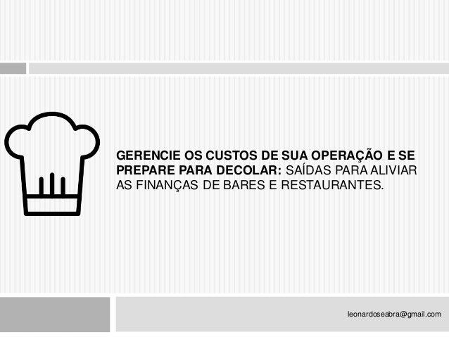 GERENCIE OS CUSTOS DE SUA OPERAÇÃO E SE PREPARE PARA DECOLAR: SAÍDAS PARA ALIVIAR AS FINANÇAS DE BARES E RESTAURANTES.  le...