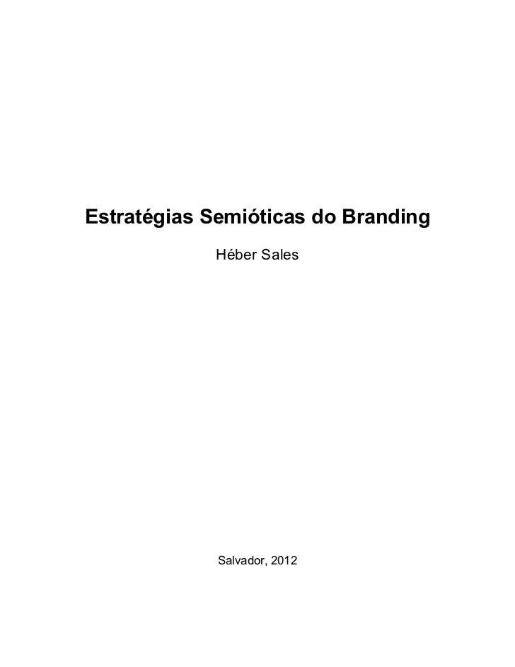 Estratégias Semióticas do Branding            Héber Sales             Salvador, 2012