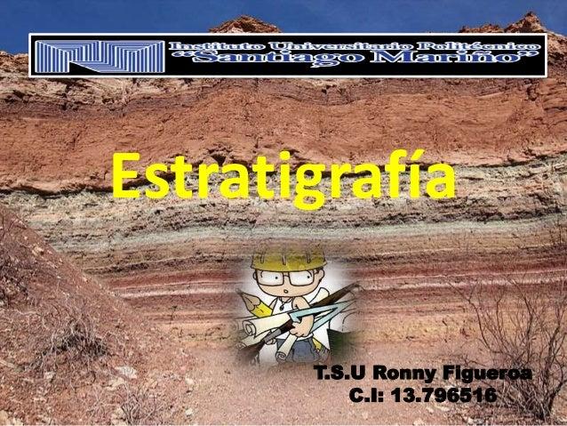 T.S.U Ronny Figueroa C.I: 13.796516 Estratigrafía