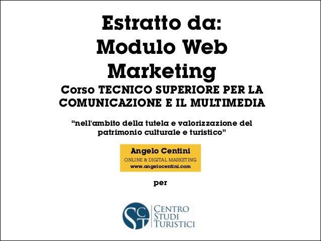 """Estratto da: Modulo Web Marketing  Corso TECNICO SUPERIORE PER LA COMUNICAZIONE E IL MULTIMEDIA ! """"nell'ambito della tutel..."""