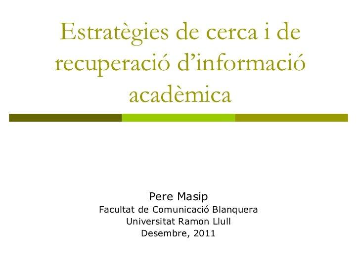 Estratègies de cerca i derecuperació d'informació        acadèmica              Pere Masip    Facultat de Comunicació Blan...