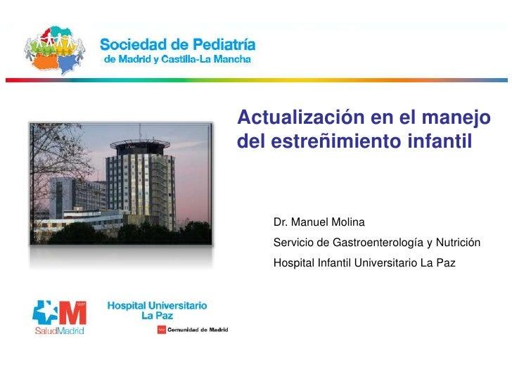 Actualización en el manejodel estreñimiento infantil   Dr. Manuel Molina   Servicio de Gastroenterología y Nutrición   Hos...