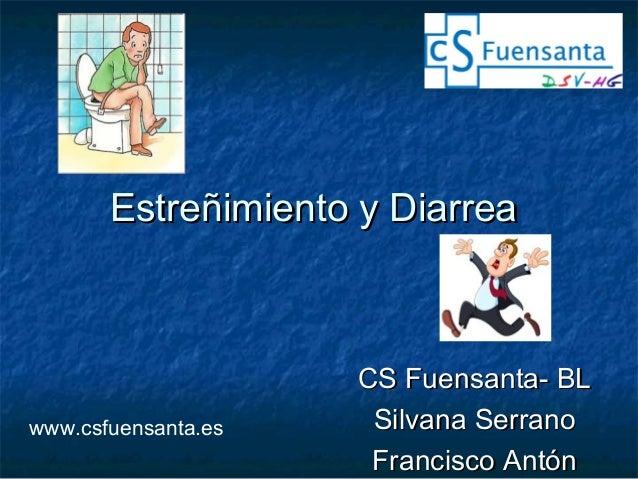Estreñimiento y DiarreaEstreñimiento y Diarrea CS Fuensanta- BLCS Fuensanta- BL Silvana SerranoSilvana Serrano Francisco A...