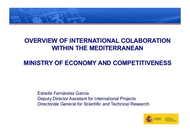 OVERVIEW OF INTERNATIONAL COLABORATION       WITHIN THE MEDITERRANEANMINISTRY OF ECONOMY AND COMPETITIVENESS   Estrella Fe...
