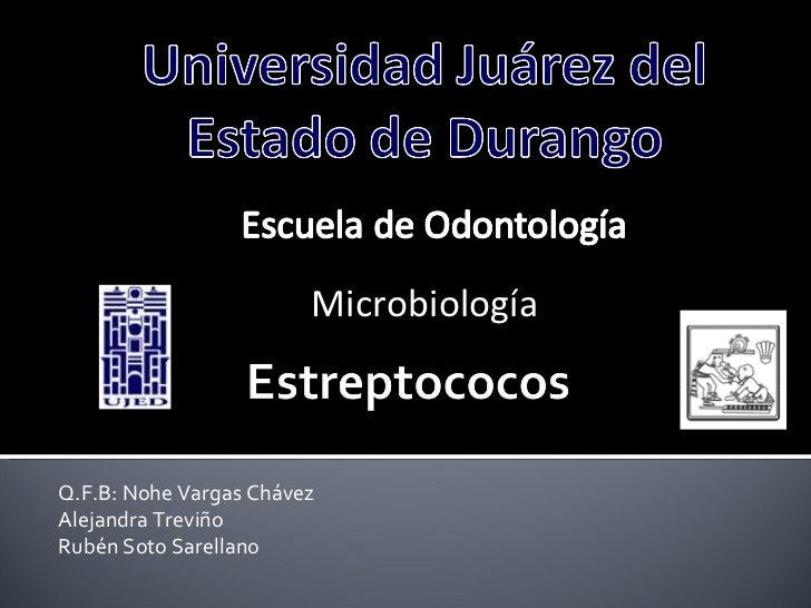 Q.F.B: Nohe Vargas Chávez Alejandra Treviño Rubén Soto Sarellano Microbiología