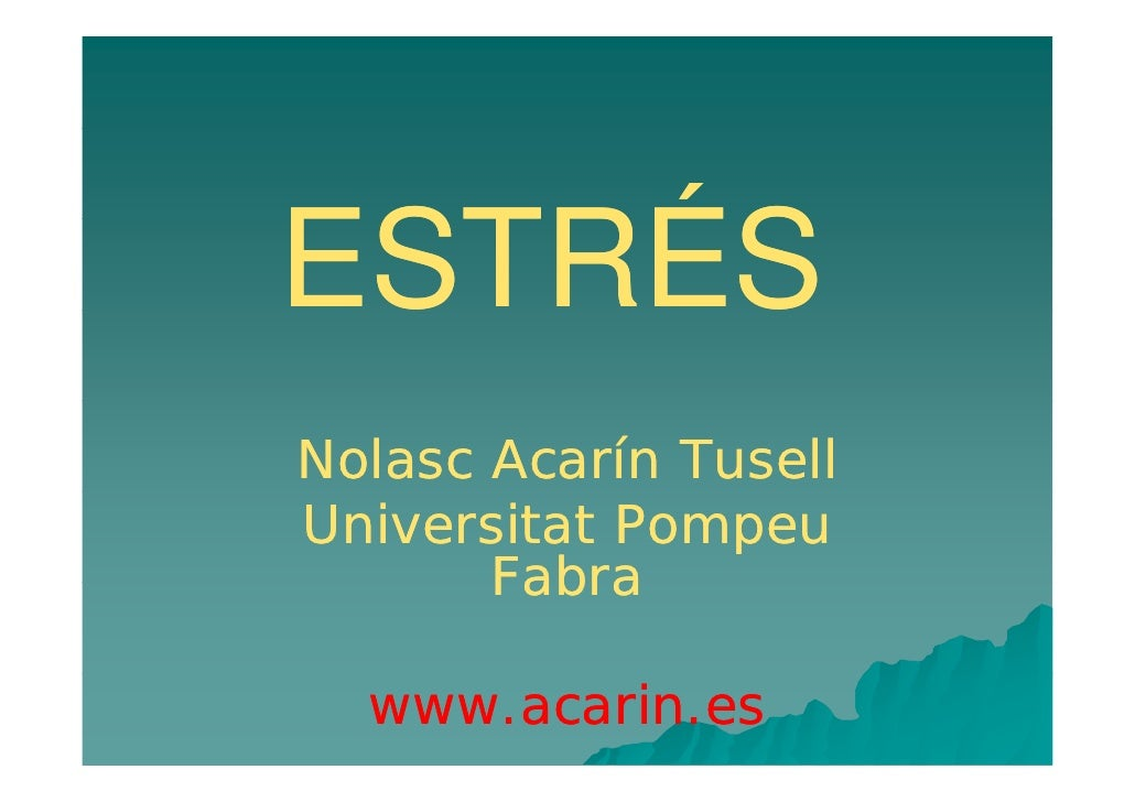 ESTRÉS Nolasc Acarín Tusell Universitat Pompeu        Fabra    www.acarin.es