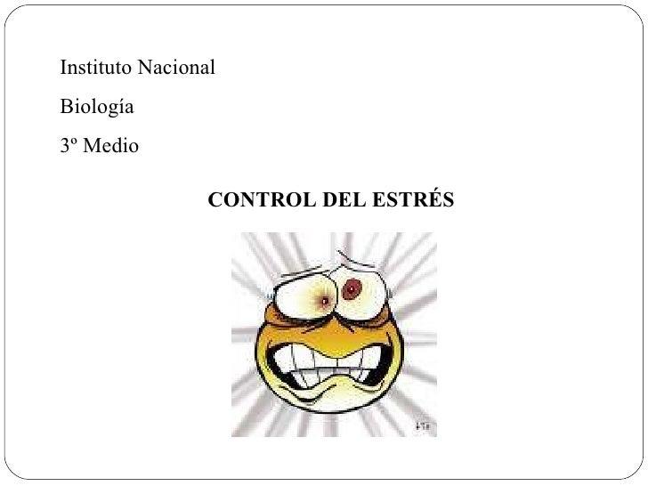 Instituto Nacional Biología 3º Medio  CONTROL DEL ESTRÉS
