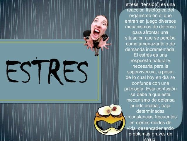 Estrés (del inglés stress, 'tensión') es una  reacción fisiológica del   organismo en el queentran en juego diversosmecani...