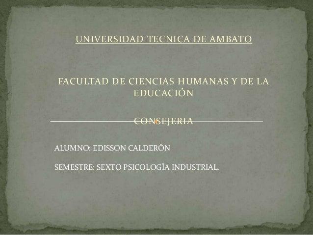 UNIVERSIDAD TECNICA DE AMBATO FACULTAD DE CIENCIAS HUMANAS Y DE LA EDUCACIÓN CONSEJERIA ALUMNO: EDISSON CALDERÓN SEMESTRE:...