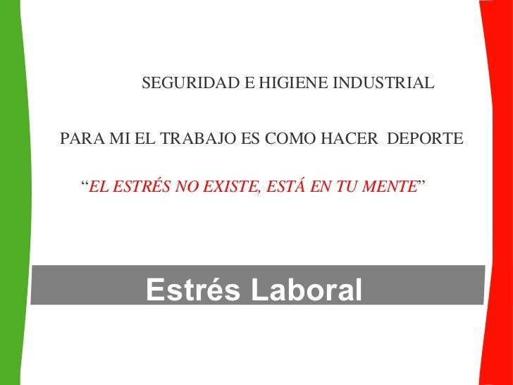 """Estrés Laboral SEGURIDAD E HIGIENE INDUSTRIAL PARA MI EL TRABAJO ES COMO HACER  DEPORTE """" EL ESTRÉS NO EXISTE, ESTÁ EN TU ..."""