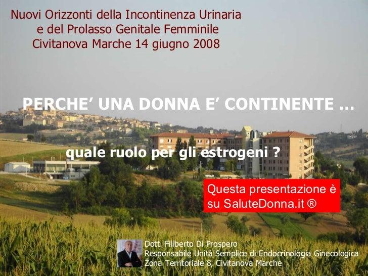 Nuovi Orizzonti della Incontinenza Urinaria e del Prolasso Genitale Femminile Civitanova Marche 14 giugno 2008 PERCHE' UNA...