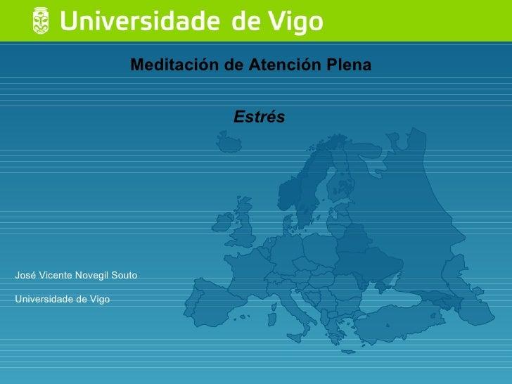 Meditación de Atención Plena José Vicente Novegil Souto Universidade de Vigo Estrés
