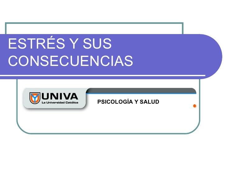 ESTRÉS Y SUSCONSECUENCIAS         PSICOLOGÍA Y SALUD