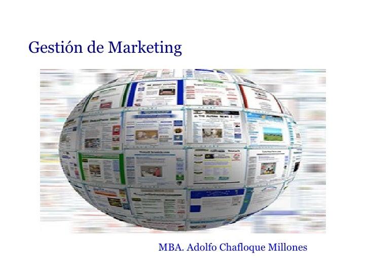 Gestión de Marketing MBA. Adolfo Chafloque Millones