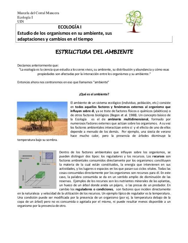 Marcela del Corral Mancera Ecología I UIN ECOLOGÍA I Estudio de los organismos en su ambiente, sus adaptaciones y cambios ...