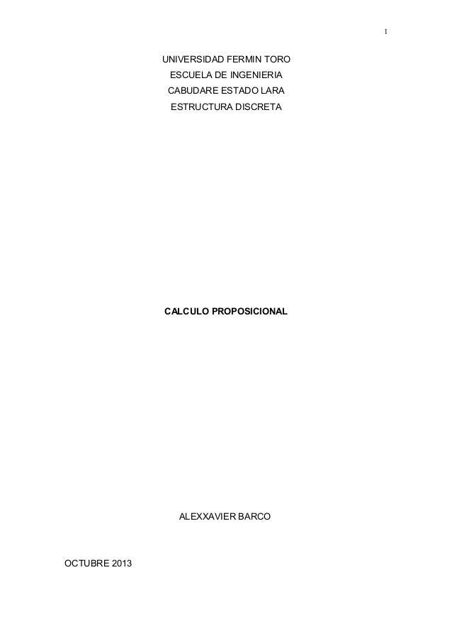 1  UNIVERSIDAD FERMIN TORO ESCUELA DE INGENIERIA CABUDARE ESTADO LARA ESTRUCTURA DISCRETA  CALCULO PROPOSICIONAL  ALEXXAVI...