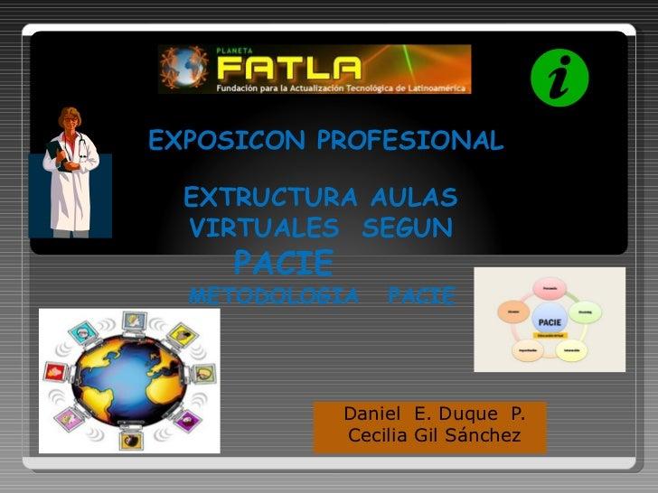 EXPOSICON PROFESIONAL  EXTRUCTURA AULAS  VIRTUALES SEGUN     PACIE  METODOLOGIA    PACIE             Daniel E. Duque P.   ...